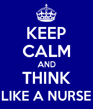 KEEP CALM AND THINK LIKE A NURSE
