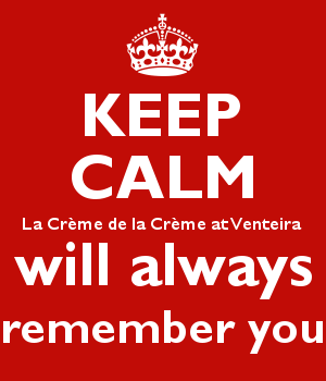 KEEP CALM La Crème de la Crème at Venteira will always remember you