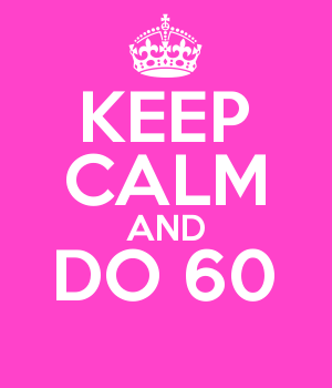 KEEP CALM AND DO 60