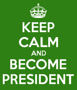 KEEP CALM AND BECOME PRESIDENT