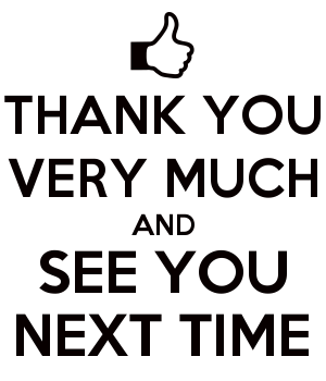 THANK YOU AND SEE YOU NEXT TIME - Keep Calm and Posters Generator, Maker  For Free - KeepCalmAndPosters.com