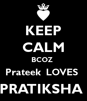 KEEP CALM BCOZ  Prateek  LOVES  PRATIKSHA