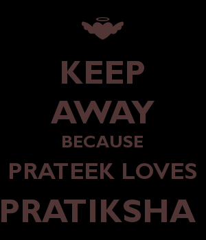 KEEP AWAY BECAUSE PRATEEK LOVES PRATIKSHA