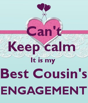 Can't Keep calm  It is my  Best Cousin's ENGAGEMENT