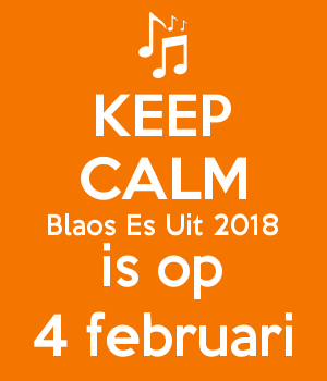 KEEP CALM Blaos Es Uit 2018 is op 4 februari