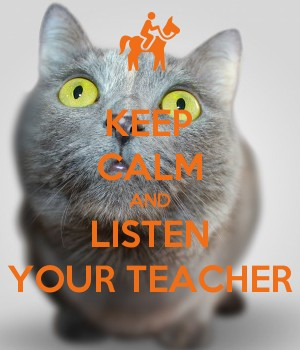 KEEP CALM AND LISTEN YOUR TEACHER