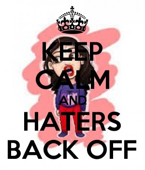 KEEP CALM AND HATERS BACK OFF
