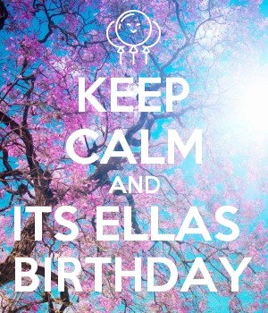 KEEP CALM AND ITS ELLAS  BIRTHDAY