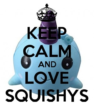 KEEP CALM AND LOVE SQUISHYS