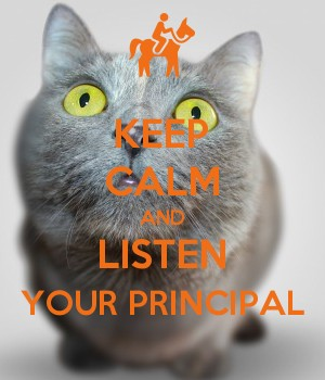 KEEP CALM AND LISTEN YOUR PRINCIPAL