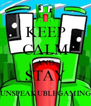 KEEP CALM AND STAY UNSPEAKUBLEGAMING