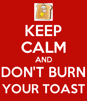 KEEP CALM AND DON'T BURN YOUR TOAST