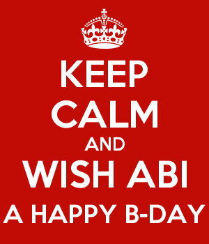 KEEP CALM AND WISH ABI A HAPPY B-DAY