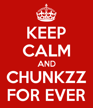 KEEP CALM AND CHUNKZZ FOR EVER