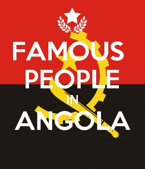 FAMOUS  PEOPLE IN ANGOLA
