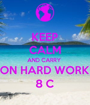 KEEP CALM AND CARRY  ON HARD WORK 8 C