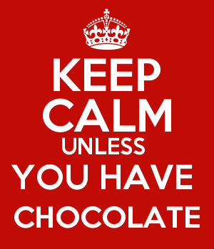 KEEP CALM UNLESS  YOU HAVE  CHOCOLATE