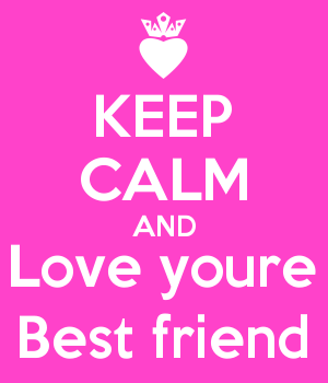 KEEP CALM AND Love youre Best friend