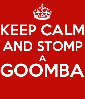 KEEP CALM AND STOMP A GOOMBA