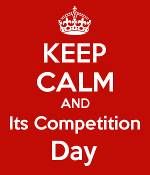 KEEP CALM AND Its Competition Day