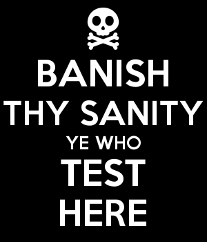 BANISH THY SANITY YE WHO TEST HERE