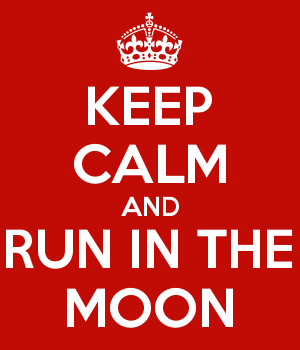 KEEP CALM AND RUN IN THE MOON