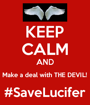 KEEP CALM AND Make a deal with THE DEVIL! #SaveLucifer