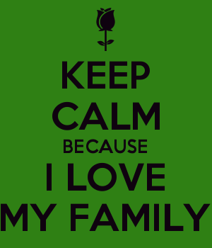 KEEP CALM BECAUSE I LOVE MY FAMILY