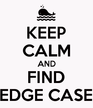 KEEP CALM AND FIND EDGE CASE