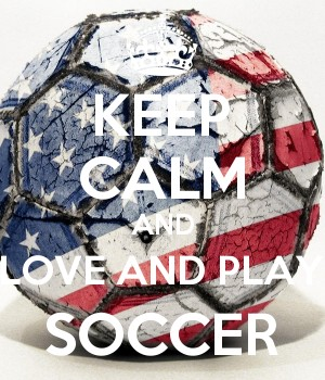 KEEP CALM AND LOVE AND PLAY SOCCER