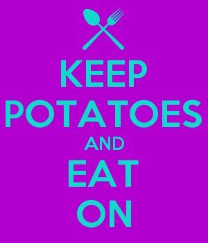 KEEP POTATOES AND EAT ON