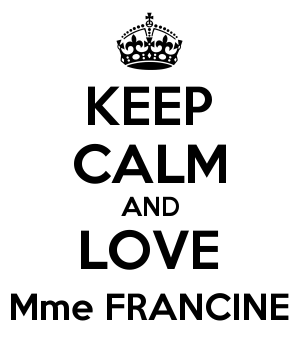 KEEP CALM AND LOVE Mme FRANCINE