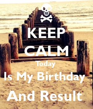 KEEP CALM Today  Is My Birthday  And Result