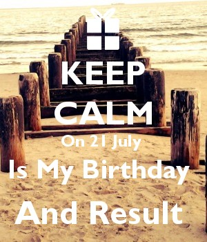 KEEP CALM On 21 July  Is My Birthday  And Result