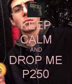 KEEP CALM AND DROP ME P250