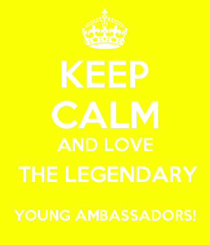 KEEP CALM AND LOVE  THE LEGENDARY YOUNG AMBASSADORS!
