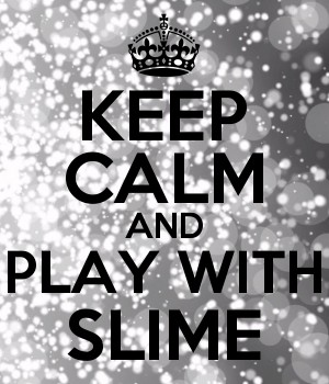 KEEP CALM AND PLAY WITH SLIME