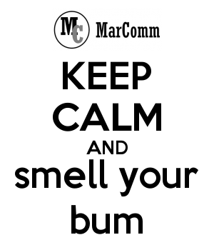 KEEP CALM AND smell your bum