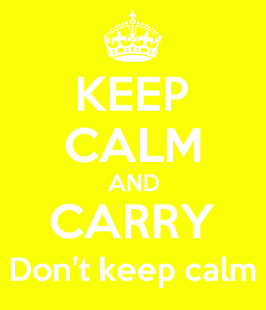 KEEP CALM AND CARRY Don't keep calm
