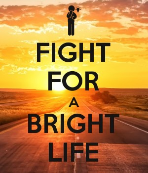 FIGHT FOR A BRIGHT LIFE