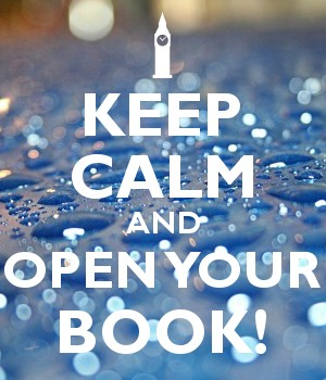 KEEP CALM AND OPEN YOUR BOOK!