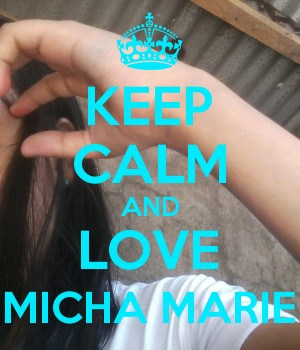 KEEP CALM AND LOVE MICHA MARIE