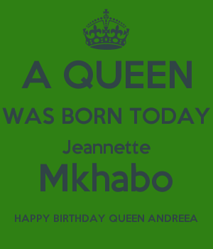 A QUEEN WAS BORN TODAY Jeannette Mkhabo HAPPY BIRTHDAY QUEEN ANDREEA