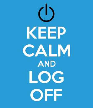 KEEP CALM AND LOG OFF