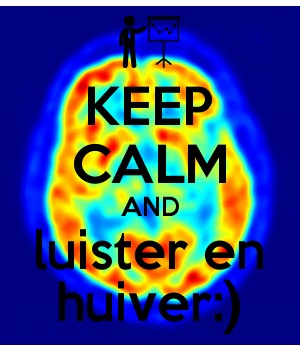 KEEP CALM AND luister en huiver:)