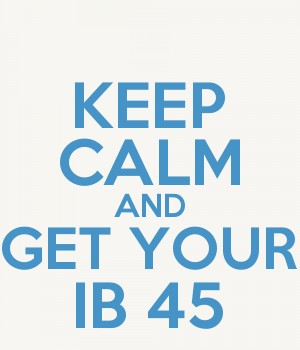 KEEP CALM AND GET YOUR IB 45
