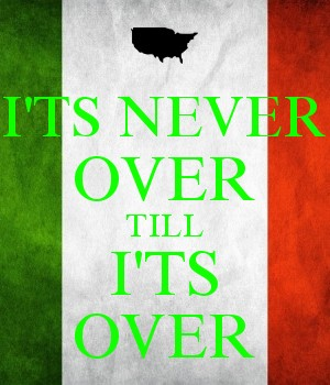 I'TS NEVER OVER TILL I'TS OVER