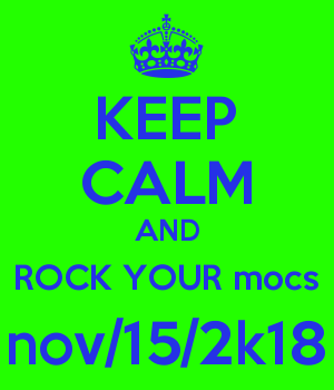 KEEP CALM AND ROCK YOUR mocs nov/15/2k18