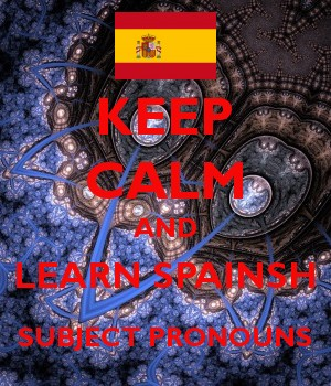 KEEP CALM AND LEARN SPAINSH SUBJECT PRONOUNS