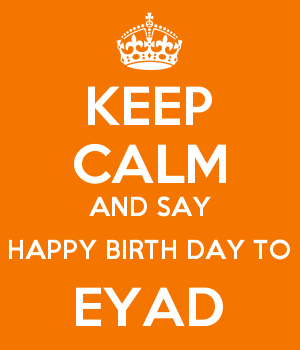 KEEP CALM AND SAY HAPPY BIRTH DAY TO EYAD